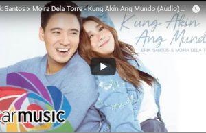 Erik Santos & Moira Dela Torre - Kung Akin Ang Mundo