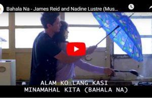James Reid & Nadine Lustre - Bahala Na